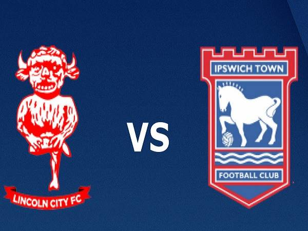 Soi kèo Lincoln City vs Ipswich Town 2h45, 21/11 (FA Cup)